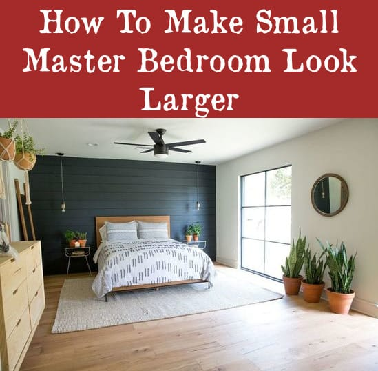 how to make small master bedroom looks bigger